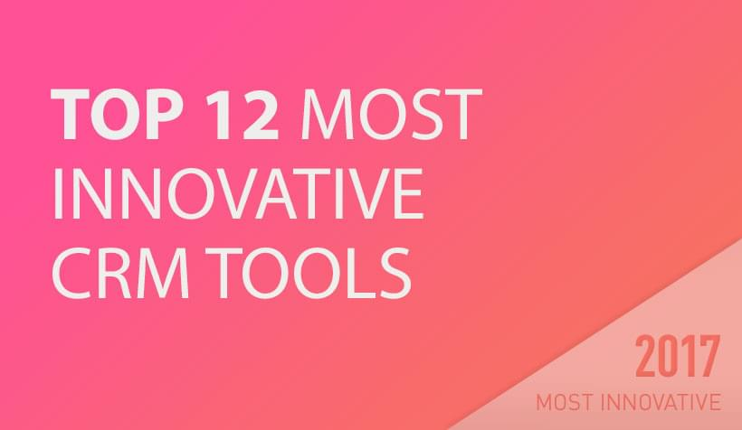 The 12 Most Innovative CRM Products of 2017