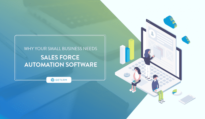 Why Your Small Business Needs Sales Force Automation Software
